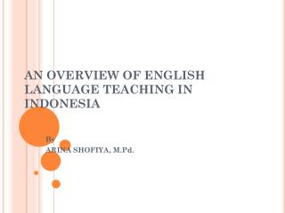 AN OVERVIEW OF ENGLISH LANGUAGE TEACHING IN INDONESIA