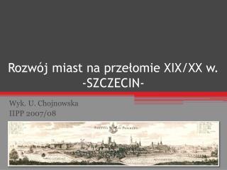 Rozwój miast na przełomie XIX/XX w. -SZCZECIN-