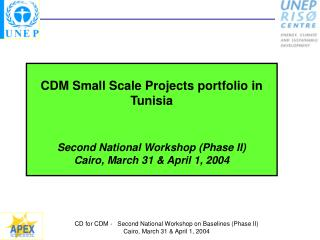 CDM Small Scale Projects portfolio in Tunisia Second National Workshop (Phase II)