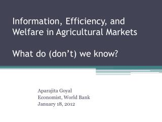 Information, Efficiency, and Welfare in Agricultural Markets What do (don't) we know?