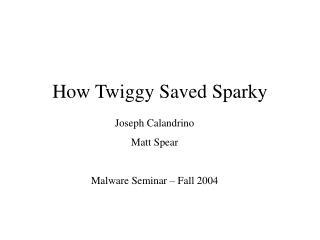 How Twiggy Saved Sparky