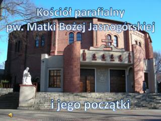Kościół parafialny  pw. Matki Bożej Jasnogórskiej