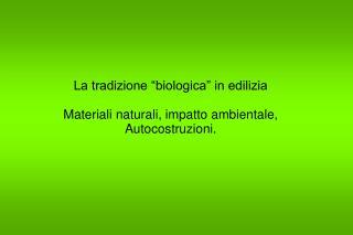 """La tradizione """"biologica"""" in edilizia Materiali naturali, impatto ambientale,  Autocostruzioni."""