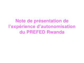 Note de présentation de l'expérience d'autonomisation du PREFED Rwanda