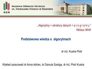 """"""" Algorytmy + struktury danych = p r o g r a m y """" Niklaus Wirth Podstawowa wiedza o  algorytmach"""