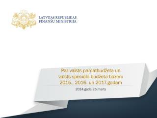 Par valsts pamatbudžeta un  valsts speciālā budžeta bāzēm  2015., 2016. un 2017.gadam