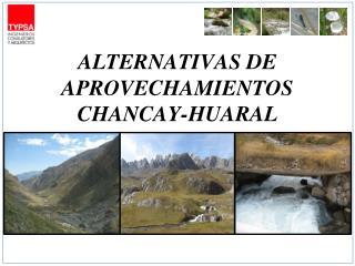 ALTERNATIVAS DE APROVECHAMIENTOS CHANCAY-HUARAL