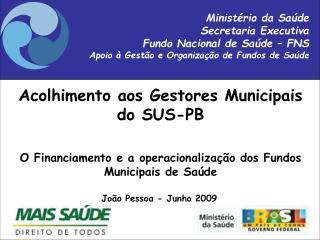 Ministério da Saúde Secretaria Executiva Fundo Nacional de Saúde – FNS