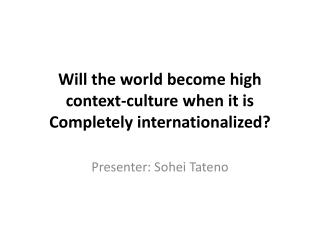 Will the world become high context-culture when it is Completely internationalized?