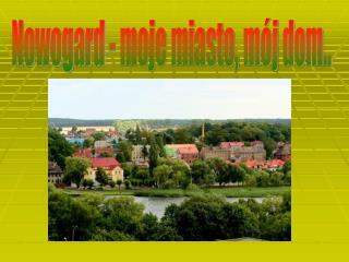 Nowogard - moje miasto, mój dom..