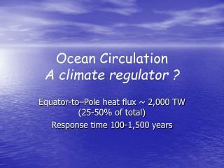 Ocean Circulation A climate regulator ?