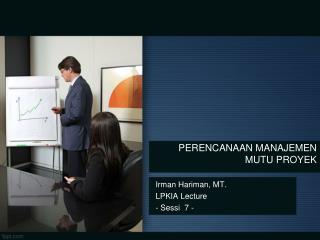 Irman Hariman, MT. LPKIA Lecture - Sessi  7 -