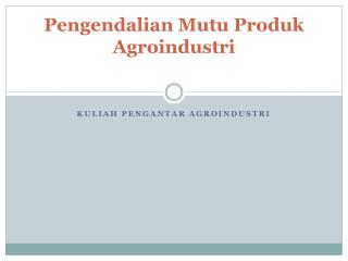 P engendalian Mutu Produk Agroindustri