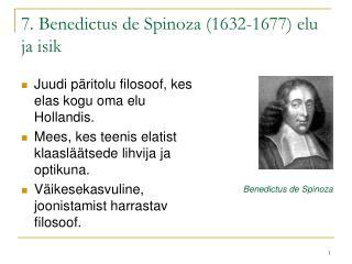 7. Benedictus de Spinoza (1632-1677) elu ja isik