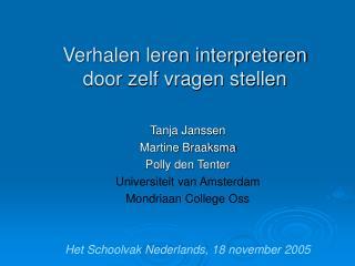 Tanja Janssen Martine Braaksma Polly den Tenter Universiteit van Amsterdam  Mondriaan College Oss
