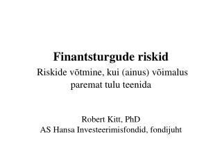 Finantsturgude riskid Riskide võtmine, kui (ainus) võimalus  paremat tulu teenida