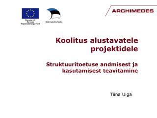 Koolitus alustavatele projektidele Struktuuritoetuse andmisest ja kasutamisest teavitami ne