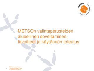METSOn valintaperusteiden alueellinen soveltaminen, tavoitteet ja käytännön toteutus