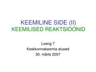 KEEMILINE SIDE (II) KEEMILISED REAKTSIOONID