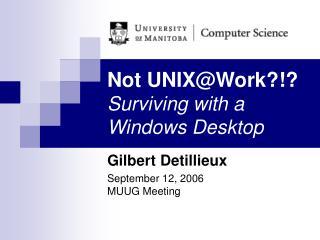 Not UNIX@Work?!? Surviving with a Windows Desktop