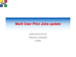 Multi User Pilot Jobs update