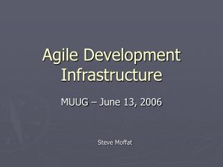 Agile Development Infrastructure