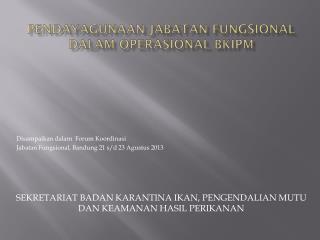 PENDAYAGUNAAN JABATAN FUNGSIONAL DALAM OPERASIONAL BKIPM