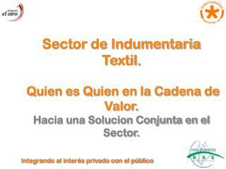 Sector de Indumentaria Textil .  Quien es Quien en la Cadena de Valor.