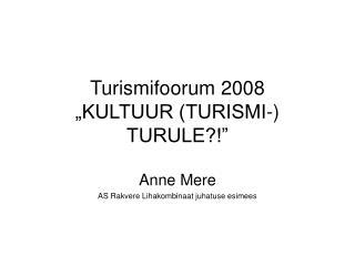 """Turismifoorum 2008  """"KULTUUR (TURISMI-) TURULE?!"""""""