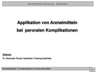 Applikation von Arzneimitteln bei  peroralen Komplikationen Referent: