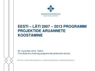 EESTI – LÄTI 2007 – 2013 PROGRAMMI PROJEKTIDE ARUANNETE KOOSTAMINE