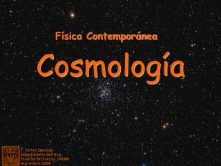 J. Cortez Quezada  Departamento de Física,  Facultad de Ciencias, UNAM Septiembre 2008