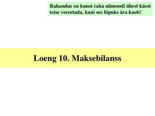 Loeng 10. Maksebilanss