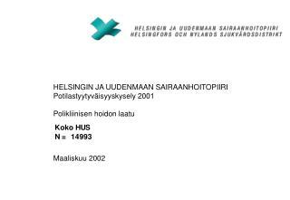 HELSINGIN JA UUDENMAAN SAIRAANHOITOPIIRI Potilastyytyväisyyskysely 2001 Polikliinisen hoidon laatu