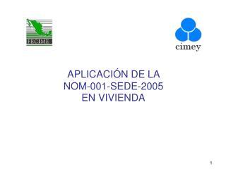APLICACI N DE LA  NOM-001-SEDE-2005  EN VIVIENDA