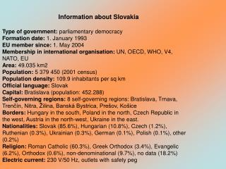 Information about Slovakia Type of government:  parliamentary democracy