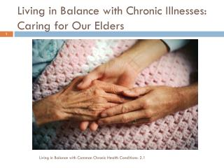 Living in Balance with Chronic Illnesses: Caring for Our Elders