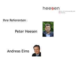 Ihre Referenten  : Peter Heesen  Andreas Eims