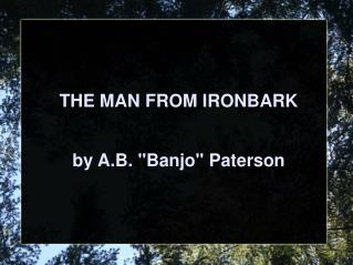 "THE MAN FROM IRONBARK  by A.B. ""Banjo"" Paterson"