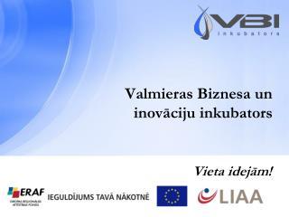 Valmieras Biznesa un  inovāciju inkubators