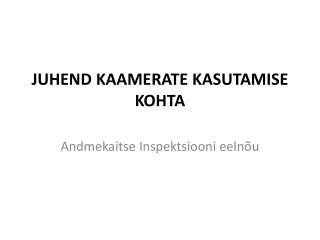 JUHEND KAAMERATE KASUTAMISE KOHTA