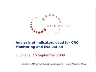 Analysis of indicators used for CRC Monitoring and Evaluation Ljubljana, 15 September 2009