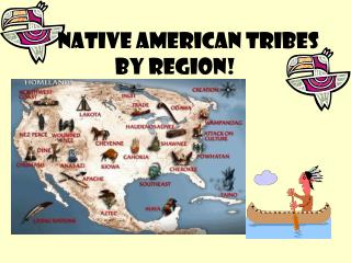 NATIVE AMERICAN TRIBES BY REGION!