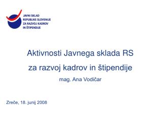 Aktivnosti Javnega sklada RS  za razvoj kadrov in štipendije mag. Ana Vodičar