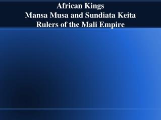 African Kings Mansa Musa and  Sundiata  Keita Rulers of the Mali Empire