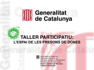 TALLER PARTICIPATIU: L�ESPAI DE LES PRESONS DE DONES