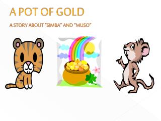 """A POT OF GOLD A STORY ABOUT """"SIMBA"""" AND """"MUSO"""""""