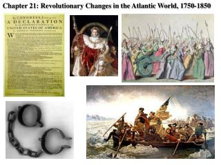 Chapter 21: Revolutionary Changes in the Atlantic World, 1750-1850