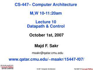 October 1st, 2007 Majd F. Sakr msakr@qatar.cmu qatar.cmu/~msakr/15447-f07/
