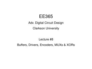 EE365 Adv. Digital Circuit Design Clarkson University Lecture #8